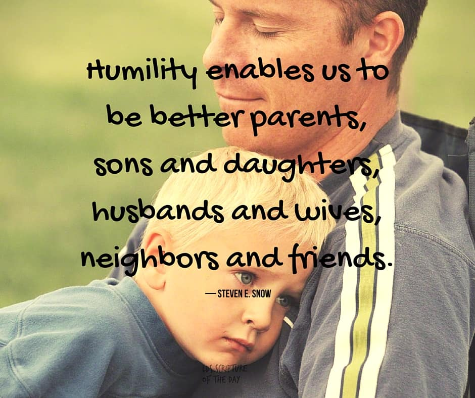 Humility enables us to be better parents, sons and daughters, husbands and wives, neighbors and friends. — Steven E. Snow Read the talk: http://bit.ly/25QdvXo