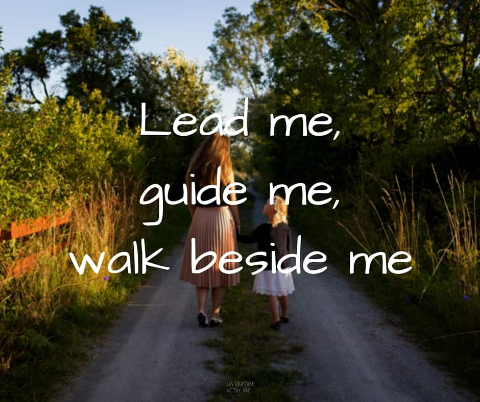 Lead me guide me walk beside me
