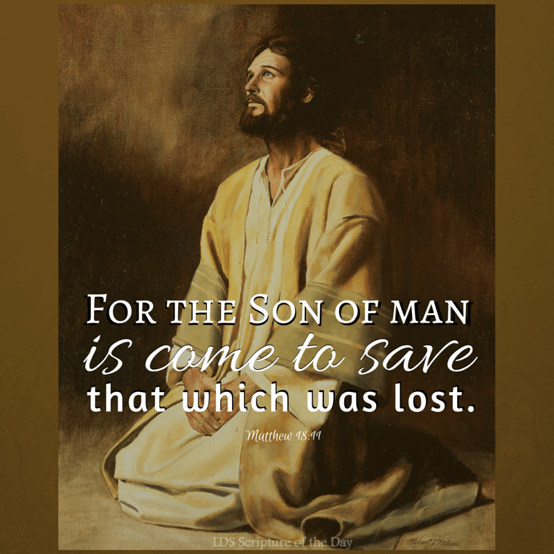 For the Son of man is come to save that which was lost. Matthew 18:11