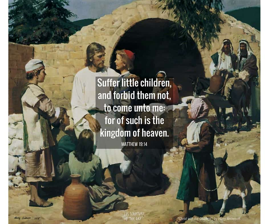But Jesus said, Suffer little children, and forbid them not, to come unto me: for of such is the kingdom of heaven. Matthew 19:14