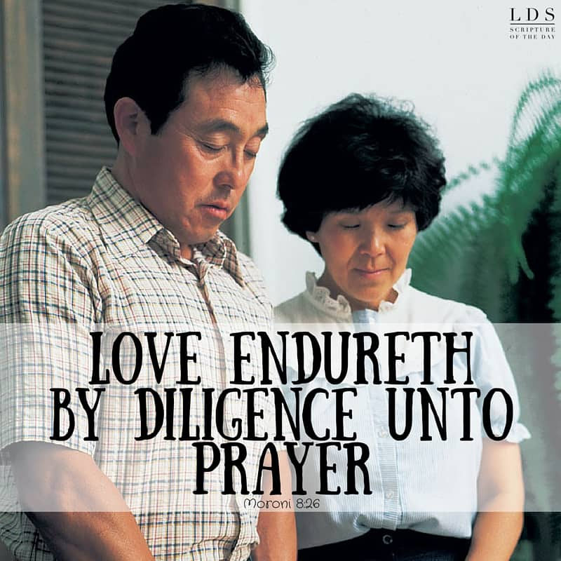 …love endureth by diligence unto prayer… Moroni 8:26