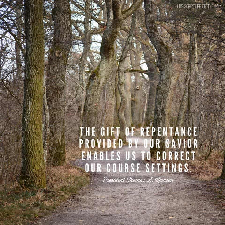 The gift of repentance, provided by our Savior, enables us to correct our course settings. - Thomas S. Monson