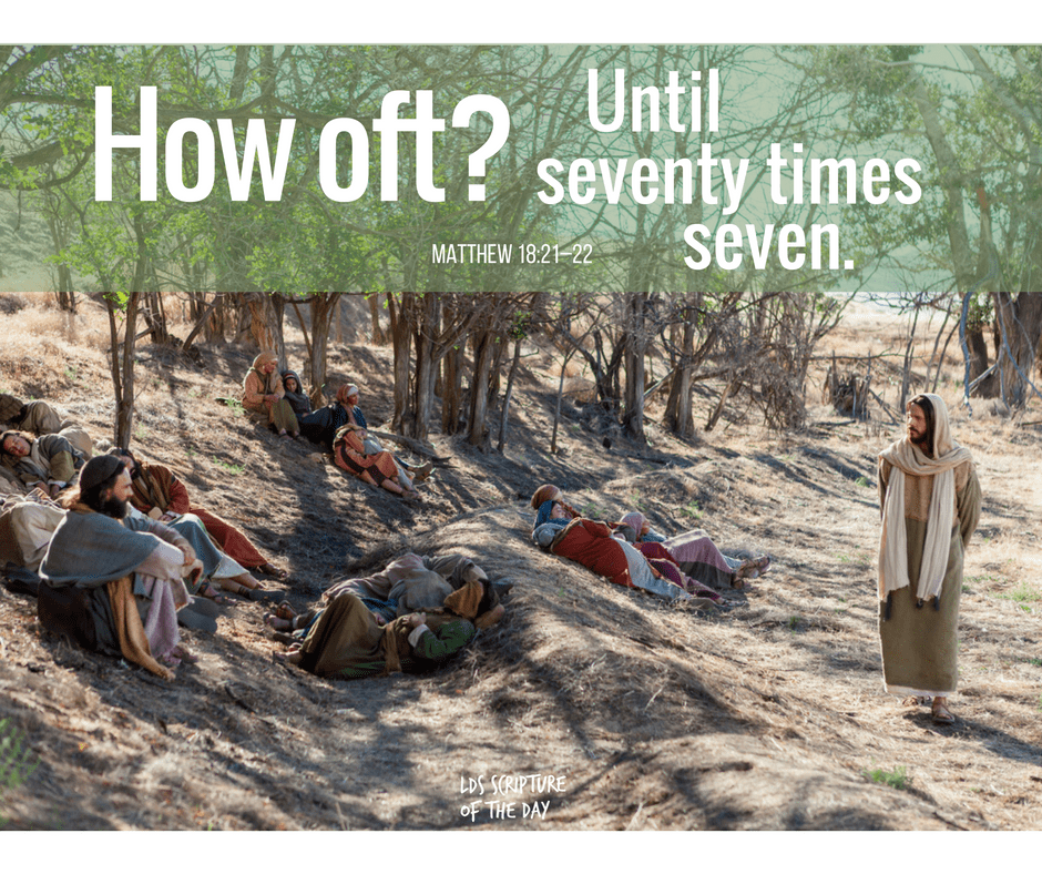 How oft? Until seventy times seven. Matthew 18:21–22