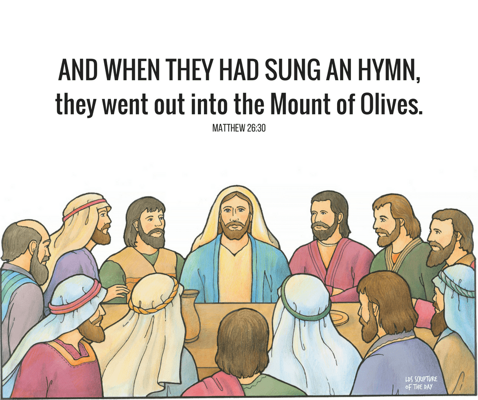 And when they had sung an hymn, they went out into the mount of Olives. Matthew 26:30