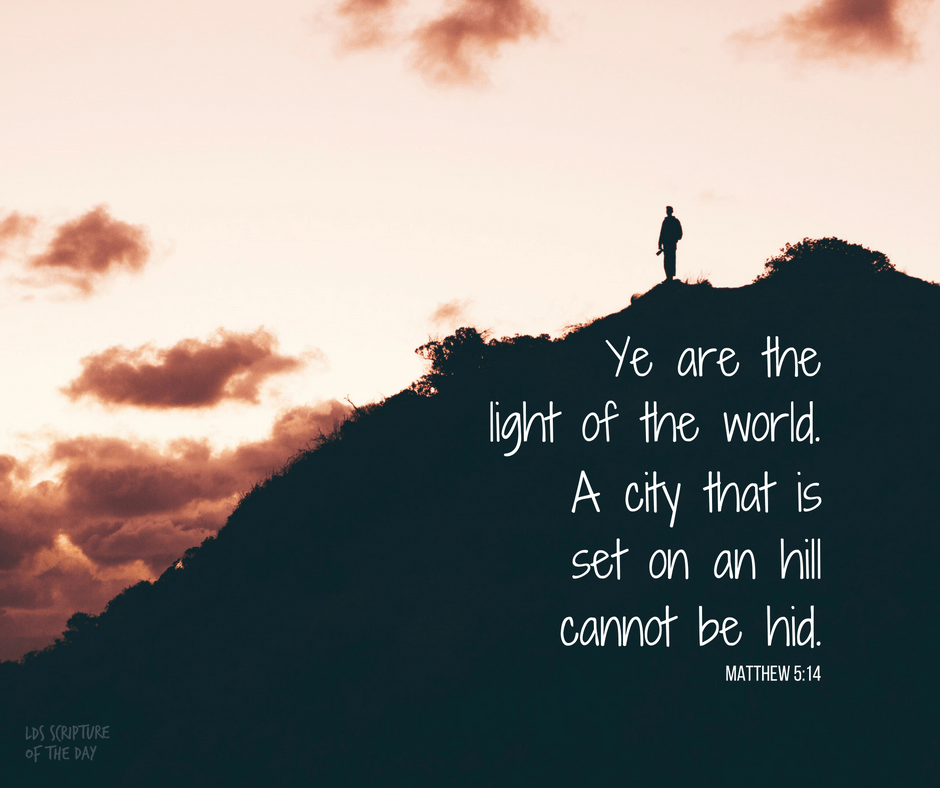 Ye are the light of the world. A city that is set on an hill cannot be hid. Matthew 5:14