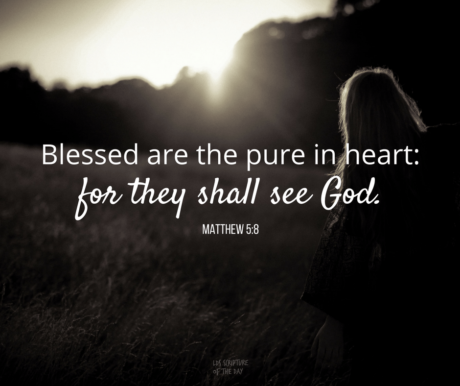 Blessed are the pure in heart: for they shall see God. Matthew 5:8