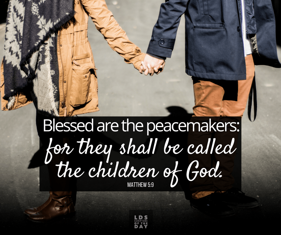 Blessed are the peacemakers: for they shall be called the children of God. Matthew 5:9