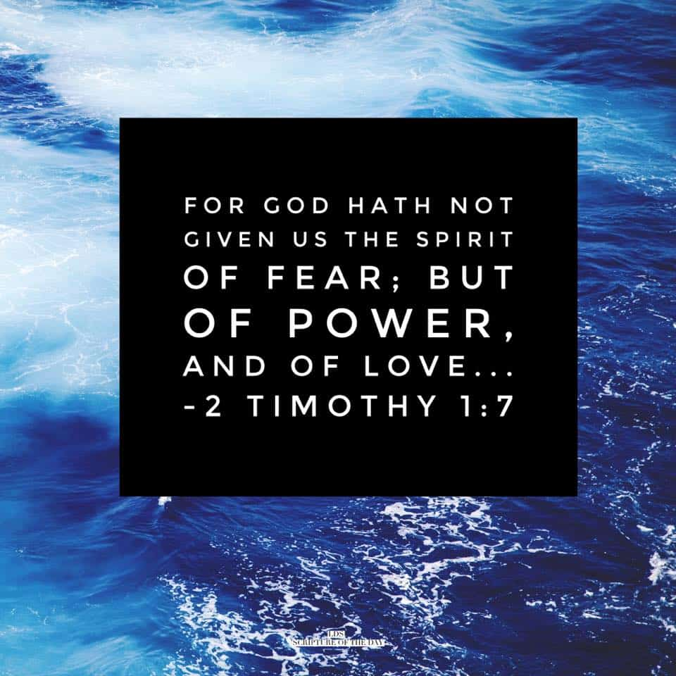 For God hath not given us the spirit of fear; but of power, and of love... 2 Timothy 1:7