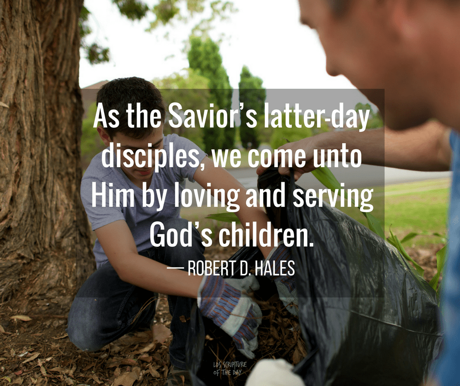 Come unto Him by loving and serving