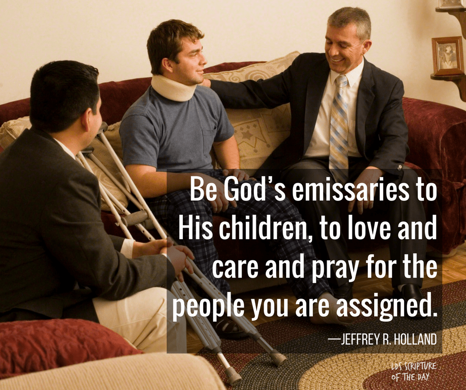 Be God's emissaries to His children, to love and care and pray for the people you are assigned. —Jeffrey R. Holland