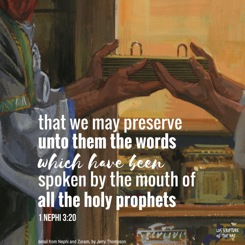 that we may preserve unto them the words which have been spoken by the mouth of all the holy prophets - 1 Nephi 3:20
