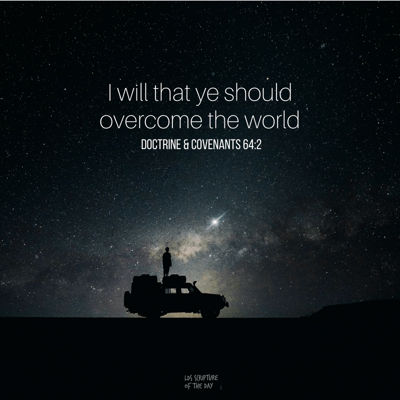 I will that ye should overcome the world - Doctrine & Covenants 64:2