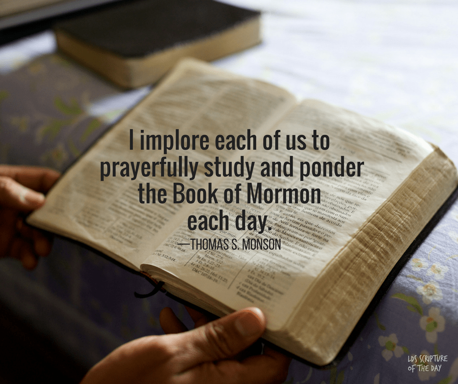 I implore each of us to prayerfully study and ponder the Book of Mormon each day—Thomas S. Monson
