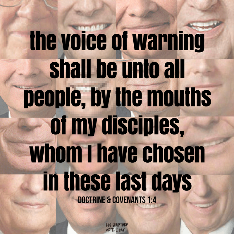 the voice of warning shall be unto all people, by the mouths of my disciples, whom I have chosen in these last days. Doctrine & Covenants 1:4