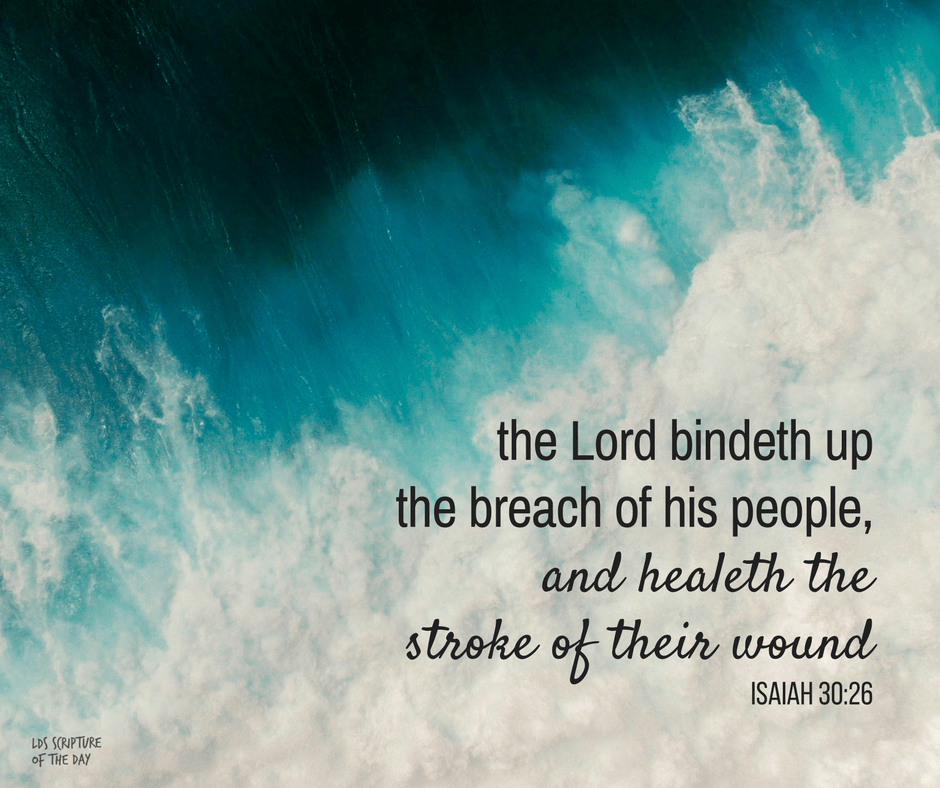 the Lord bindeth up the breach of his people, and healeth the stroke of their wound - Isaiah 30:26