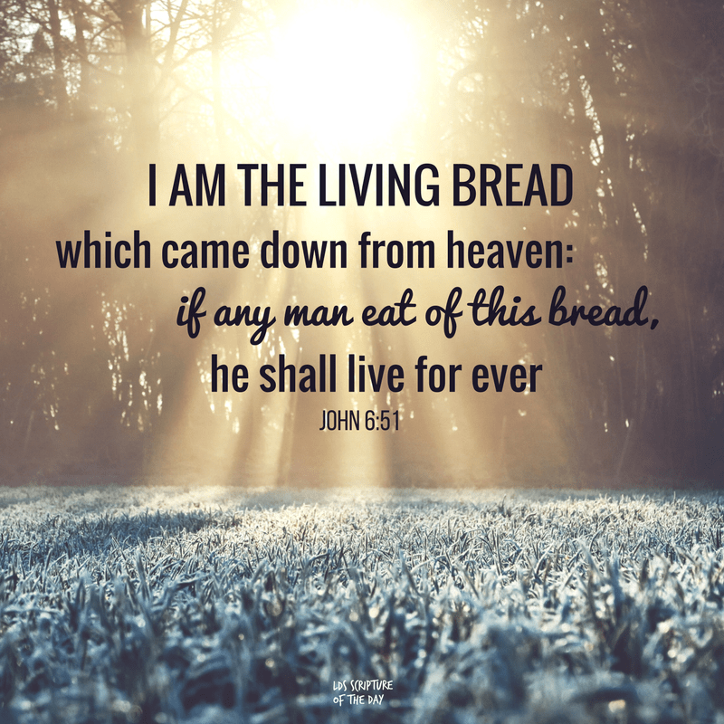 I am the living bread which came down from heaven: if any man eat of this bread, he shall live for ever — John 6:51