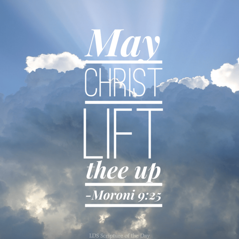 May Christ lift thee up - Moroni 9:25