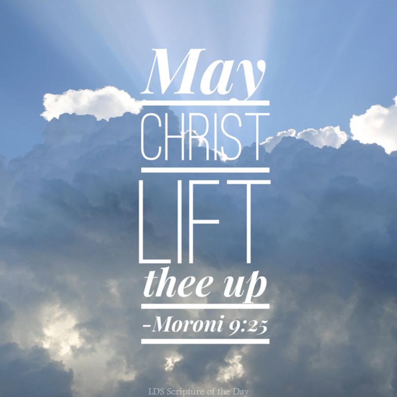 May Christ lift thee up - Moroni 9:25