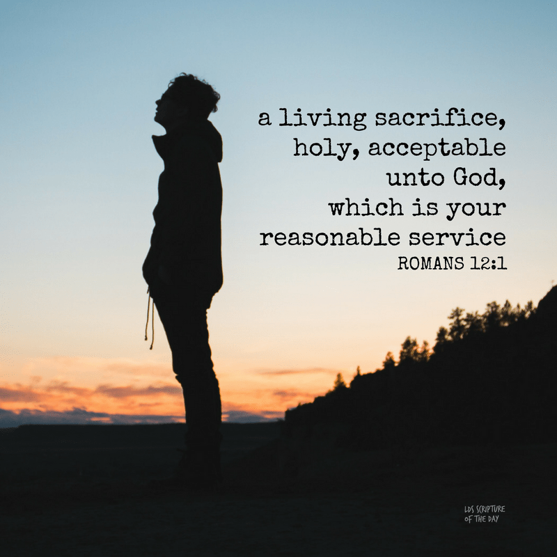 A living sacrifice, holy, acceptable unto God, which is your reasonable service—Romans 12:1