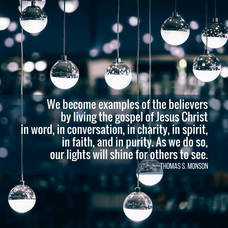 We become examples of the believers by living the gospel of Jesus Christ—Thomas S. Monson