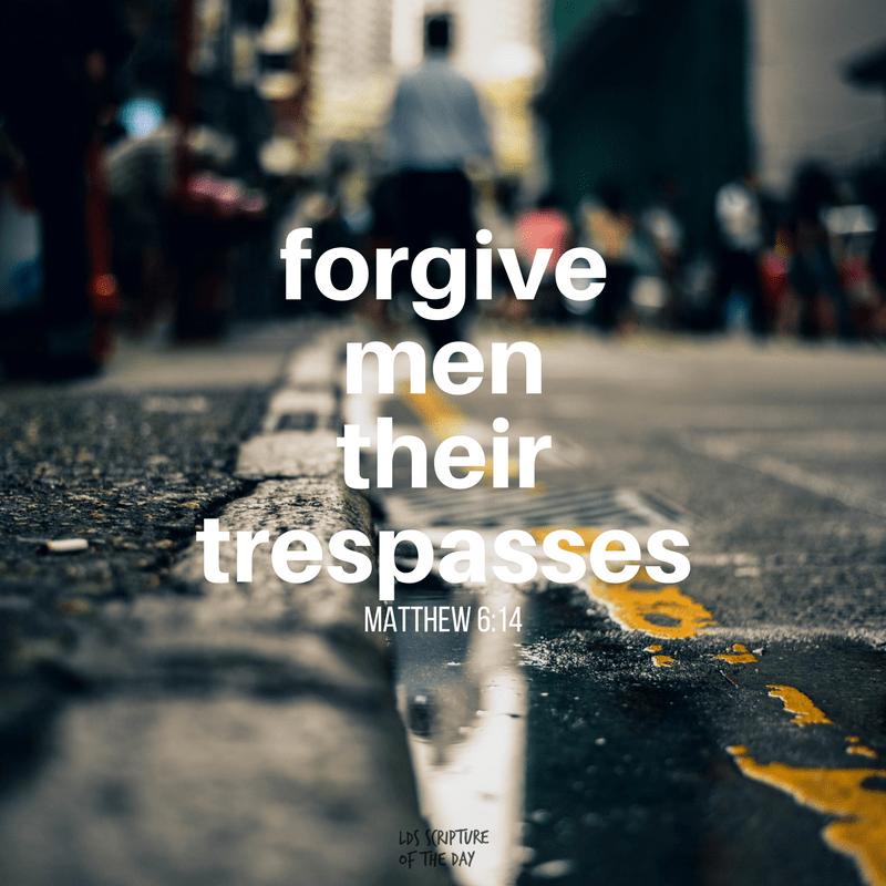 forgive men their trespasses—Matthew 6:14