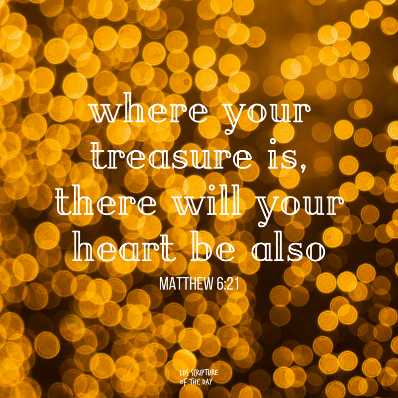 Where your treasure is, there will your heart be also—Matthew 6:21