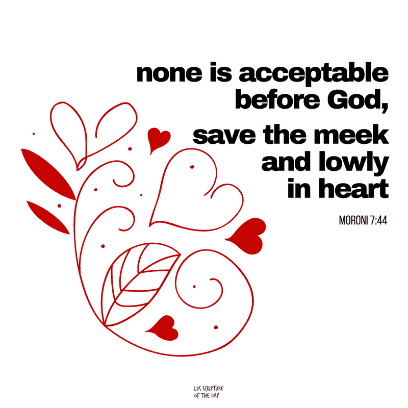 none is acceptable before God, save the meek and lowly in heart Moroni 7:44
