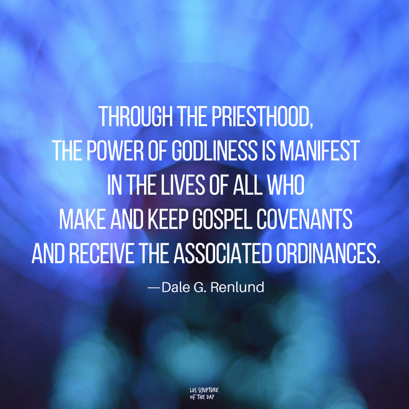 Through the priesthood, the power of godliness is manifest in the lives of all who make and keep gospel covenants and receive the associated ordinances. —Dale G. Renlund