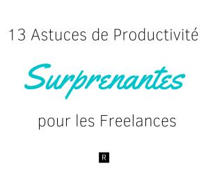 13 Astuces de Productivité Surprenantes pour Freelances