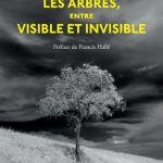 Les arbres, entre visibles et invisibles