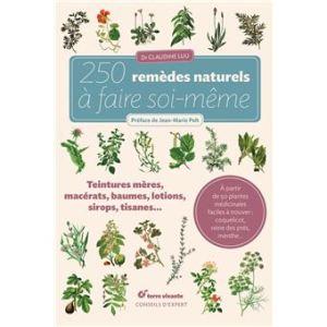 250 remèdes naturels à faire soi-même (teintures mères,macérats, baumes, lotions, sirops, tisanes etc…)