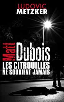 Matt Dubois, les citrouilles ne sourient jamais – Ludovic Metzker