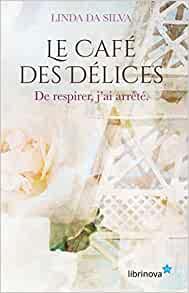 Le Café des Délices : de respirer, j'ai arrêté (tome 2) – Linda Da Silva