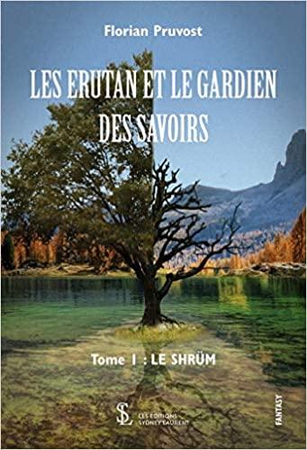 Les Erutan et le gardien des savoirs : Le Shrüm (tome 1 ) – Florian Pruvost