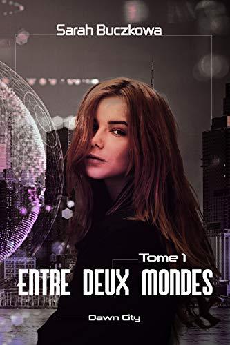 Entre Deux Mondes – Dawn City (tome 1) – Sarah Buczkowa