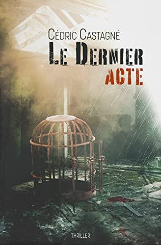 Le Dernier Acte – Cédric Castagné