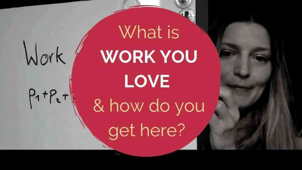 What Is Work You Love and How Do You Get There