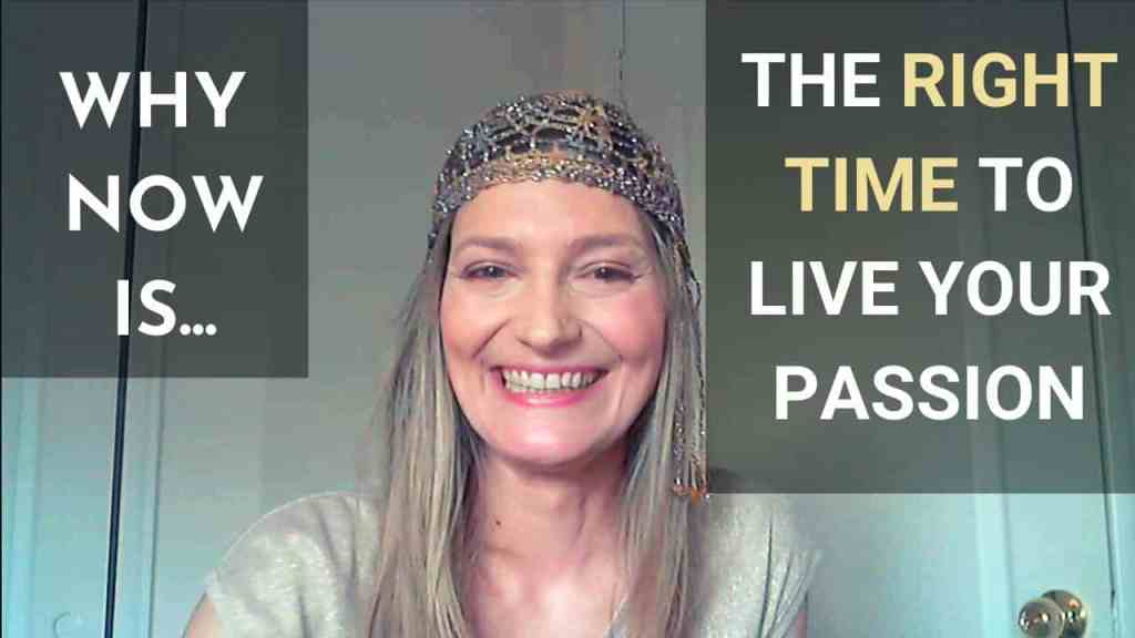 Why now is the right time to live your passion