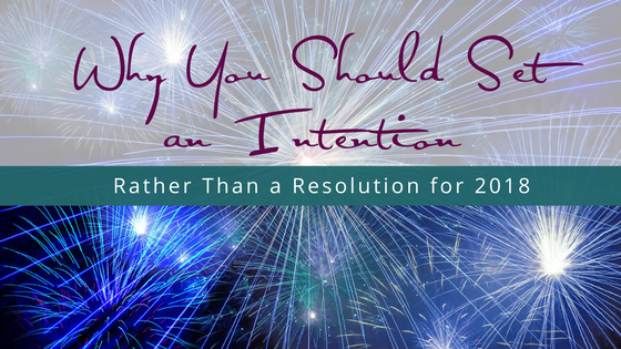 Why you should set an intention rather than a resolution for 2018     Why you should set an intention rather than a resolution for 2018