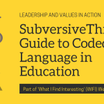 Subversive.Thread: Guide to Coded Language in Education Vol. 1
