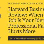 When Your Job Is Your Identity, Professional Failure Hurts More – Harvard Business Review
