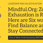 Mindful.Org: Zoom Exhaustion is Real. Here are Six ways to Find Balance and Stay Connected (and other WIFI Articles)