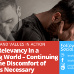 Finding Relevancy In a Changing World – Continuing to Feel the Discomfort of Change is Necessary