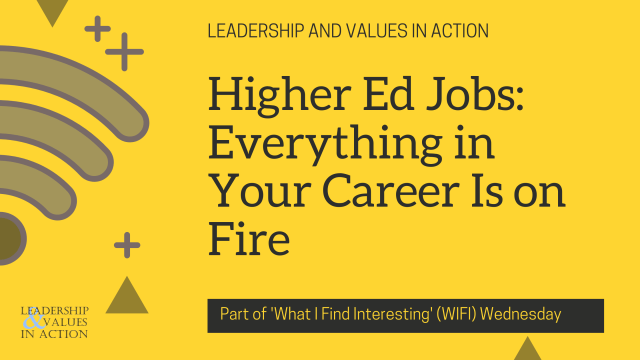 Higher Ed Jobs: Everything in Your Career Is on Fire