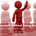 Assert Yourself Without Being Assertive, and other Lessons I Was Told to Learn