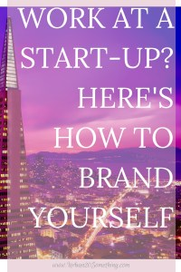 Personal branding isn't just for entrepreneurs, it's important to brand yourself even under the umbrella of a company. This is especially true for start-ups! click through to learn how to brand yourself as a start-up founder or employee.