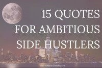 Side hustling can be a long game and a lonely road at times. Here's some quotes from some of the world's best entrepreneurs, hustlers, and business minds to keep you motivated. Click through for my 15 favorite side hustle quotes.