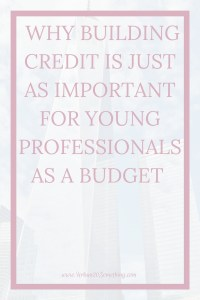 To build credit is one of the smartest things a young professional can do for their future. Click through to find out why you can't ignore this and how to build credit at a young age!