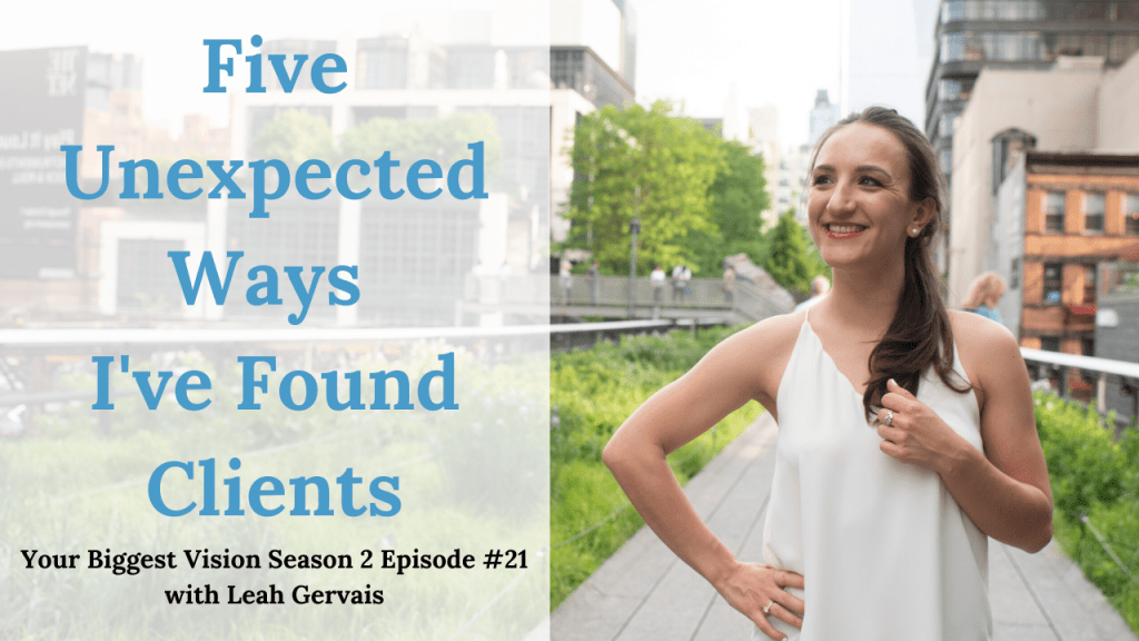 Tune in to episode 21 to hear the five different places that I have found clients outside of my email list and how you can find them in your own life!