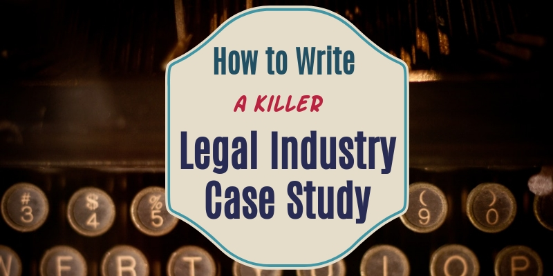 How to Write Legal Industry Case Study